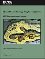 A deposit model for Mississippi Valley-Type lead-zinc ores: Chapter A in Mineral deposit models for resource assessment